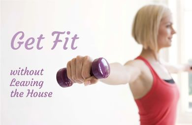 Get Fit Without Leaving theHouse